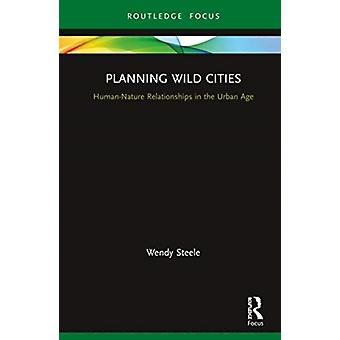 Planning Wild Cities by Steele & Wendy RMIT University & Australia