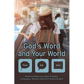 Gods Word and Your World What the Bible says about Creation Languages Missions and other amazing stuff Think Ask Bible