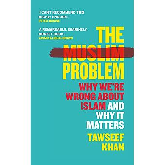 The Muslim Problem  Why Were Wrong About Islam and Why It Matters by Tawseef Khan