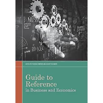 Guide to Reference in Business and Economics by Steven W. Sowards - E