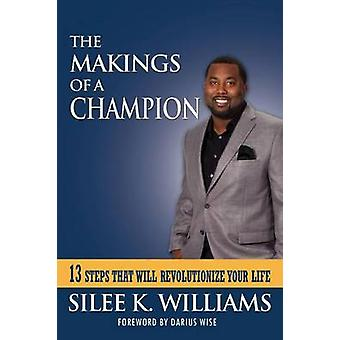 The Makings of a Champion - 13 Steps That Will Revolutionize Your Life