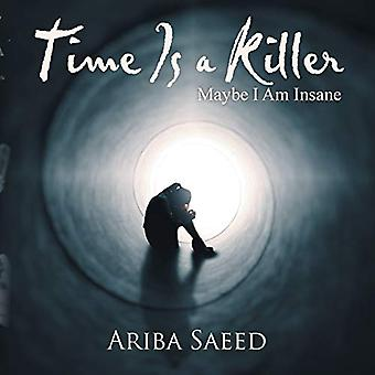 Time Is a Killer - Maybe I Am Insane by Ariba Saeed - 9781543490244 Bo
