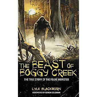 The Beast of Boggy Creek - The True Story of the Fouke Monster by Lyle