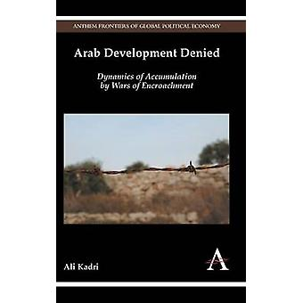 Arab Development Denied - Dynamics of Accumulation by Wars of Encroach