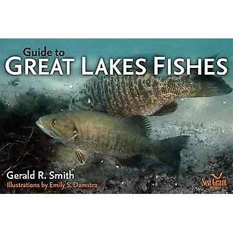 Guide to Great Lakes Fishes by Gerald Ray Smith & Illustrated by Emily S Damstra