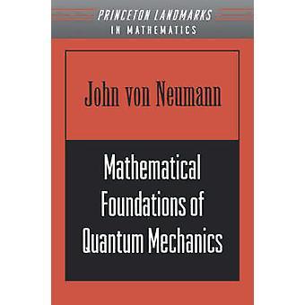 Mathematical Foundations of Quantum Mechanics by John von Neumann
