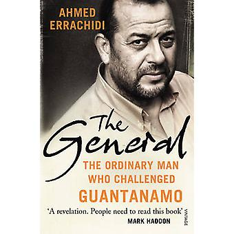The General  The ordinary man who challenged Guantanamo by Ahmed Errachidi & Gillian Slovo