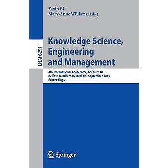 Knowledge Science Engineering and Management 4th International Conference KSEM 2010 Belfast Northern Ireland UK September 13 2010 Proceedings by Edited by Yaxin Bi & Edited by Mary Anne Williams