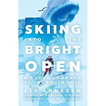 Skiing into the Bright Open My Solo Journey to the South Pole