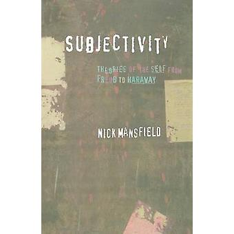 Subjectivity  Theories of the Self from Freud to Haraway by Nick Mansfield