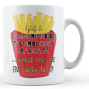 I Am A Communication Technologies Graduate ... Would You Like Fries With That? - Printed Mug