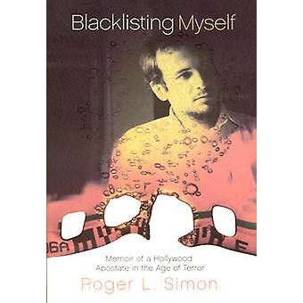 Blacklisting Myself - Memoir of a Hollywood Apostate in the Age of Ter
