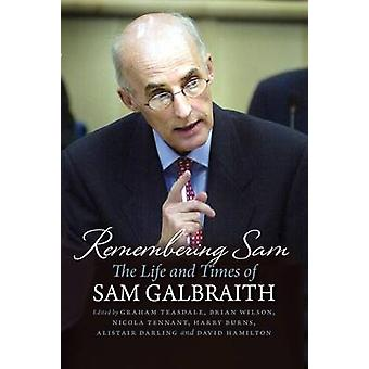Remembering Sam - The Life and Times of Sam Galbraith by Graham Teasda
