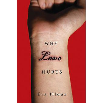 Why Love Hurts - A Sociological Explanation by Eva Illouz - 9780745671