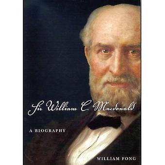 Sir William C. Macdonald: Eine Biographie