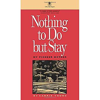 Nothing to Do But Stay: My Pioneer Mother (Bur Oak Original)