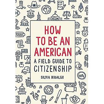 Comment être un américain : A Field Guide to Citizenship