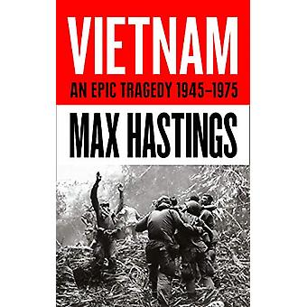 Vietnam - An Epic Tragedy - 1945-1975 by Vietnam - An Epic Tragedy - 1945