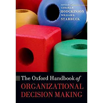 The Oxford Handbook of Organizational Decision Making by Hodgkinson & Gerard P. & Professor