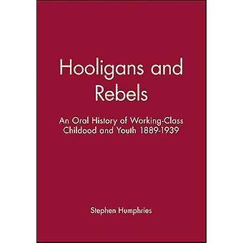 Hooligans or Rebels An Oral History of WorkingClass Childhood and Youth 18891939 by Humphries & Stephen