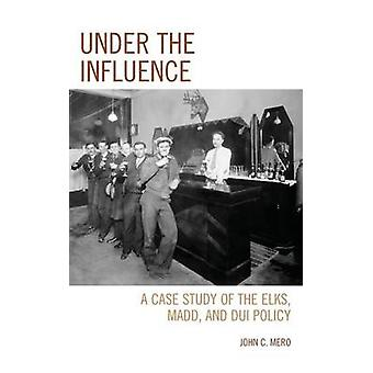 Under the Influence A Case Study of the Elks Madd and DUI Policy by Mero & John C
