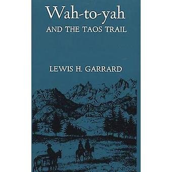 WahtoYah and the Taos Trail by Garrard & Lewis H.