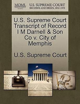 U.S. Supreme Court Transcript of Record I M Darnell  Son Co v. City of Memphis by U.S. Supreme Court