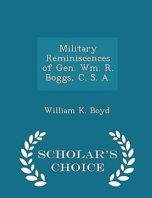 Military Reminiscences of Gen. Wm. R. Boggs C. S. A.  Scholars Choice Edition by Boyd & William K.