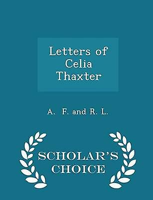 Letters of Celia Thaxter  Scholars Choice Edition by F. and R. L. & A.