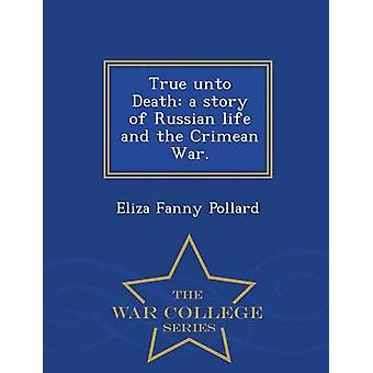True unto Death a story of Russian life and the Crimean War.  War College Series by Pollard & Eliza Fanny