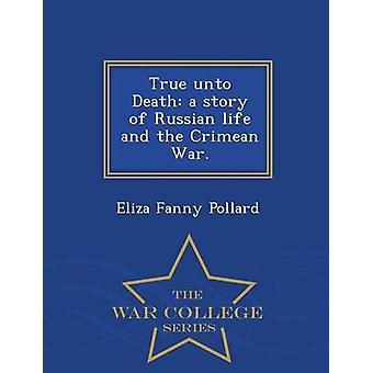 Wahre bis zum Tod eine Geschichte des russischen Lebens und des Krim-Krieges.  War College-Serie von Pollard & Eliza Fanny