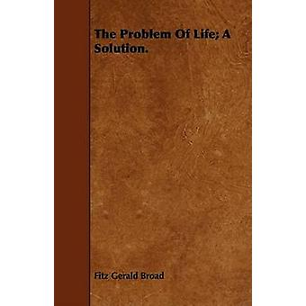 The Problem Of Life A Solution. by Broad & Fitz Gerald