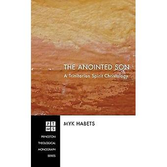 The Anointed Son by Habets & Myk