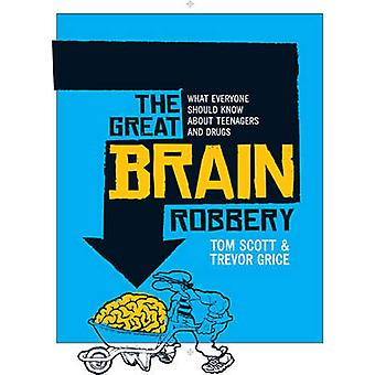 The Great Brain Robbery - What Everyone Should Know About Teenagers an