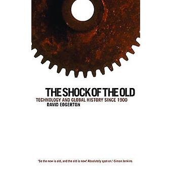 The Shock of the Old - Technology and Global History Since 1900 by Dav