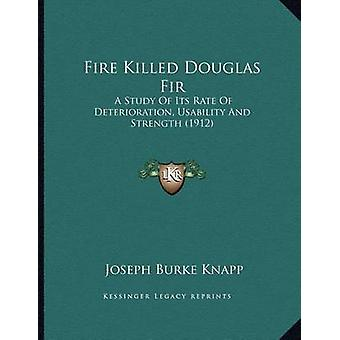 Fire Killed Douglas Fir - A Study of Its Rate of Deterioration - Usabi