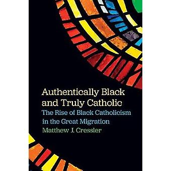 Authentically Black and Truly Catholic - The Rise of Black Catholicism