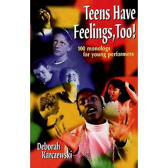Teens Have Feelings - Too! - 100 Monologs for Young Performers by Debo