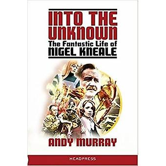 Into The Unknown - The Fantastic Life of Nigel Kneale by Andy Murray -