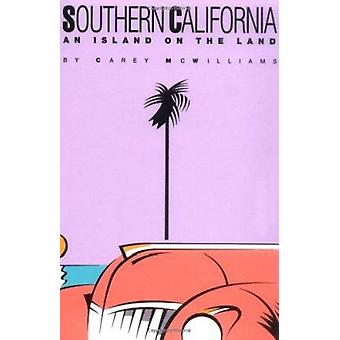 Southern California - An Island on the Land by Carey McWilliams - 9780