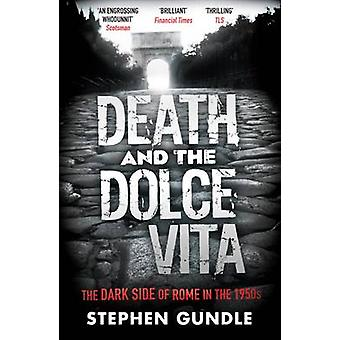 Death and the Dolce Vita - The Dark Side of Rome in the 1950s von Steph