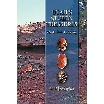 Utahs Stolen Treasures The Ancients Are Crying by Covington & Gene