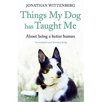 Things My Dog Has Taught Me by Jonathan Wittenberg