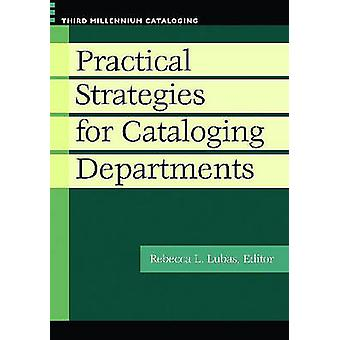 Practical Strategies for Cataloging Departments by Rebecca L. Lubas -