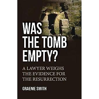 Was the Tomb Empty: A Lawyer Weighs The Evidence For The Resurrection