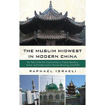 The Muslim Midwest in Modern China by Israeli & Raphael
