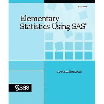 Elementary Statistics Using SAS by Schlotzhauer & Sandra D.