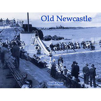 Old Newcastle by Hugh Oram - 9781840334203 Book