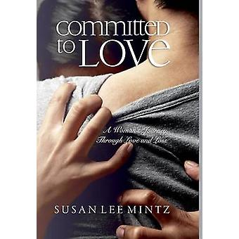 Committed to Love A Womans Journey Through Love and Loss by Mintz & Susan Lee