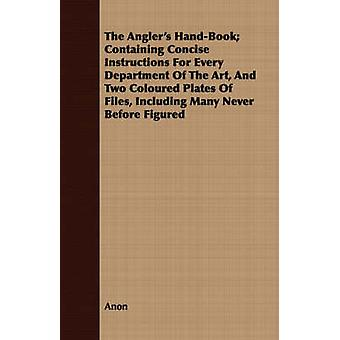 The Anglers HandBook Containing Concise Instructions for Every Department of the Art and Two Coloured Plates of Files Including Many Never Before by Anon